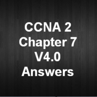 CCNA 2 Chapter 7 V4.0 Answers