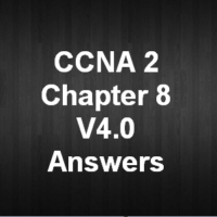 CCNA 2 Chapter 8 V4.0 Answers