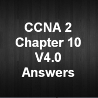 CCNA 2 Chapter 10 V4.0 Answers
