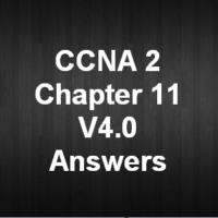 CCNA 2 Chapter 11 V4.0 Answers