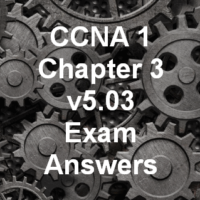 CCNA 1 Chapter 3 v5.03 Exam Answers 2016