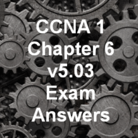 CCNA 1 Chapter 6 v5.03 Exam Answers 2016