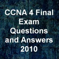 CCNA 4 Final Exam Questions and Answers 2010